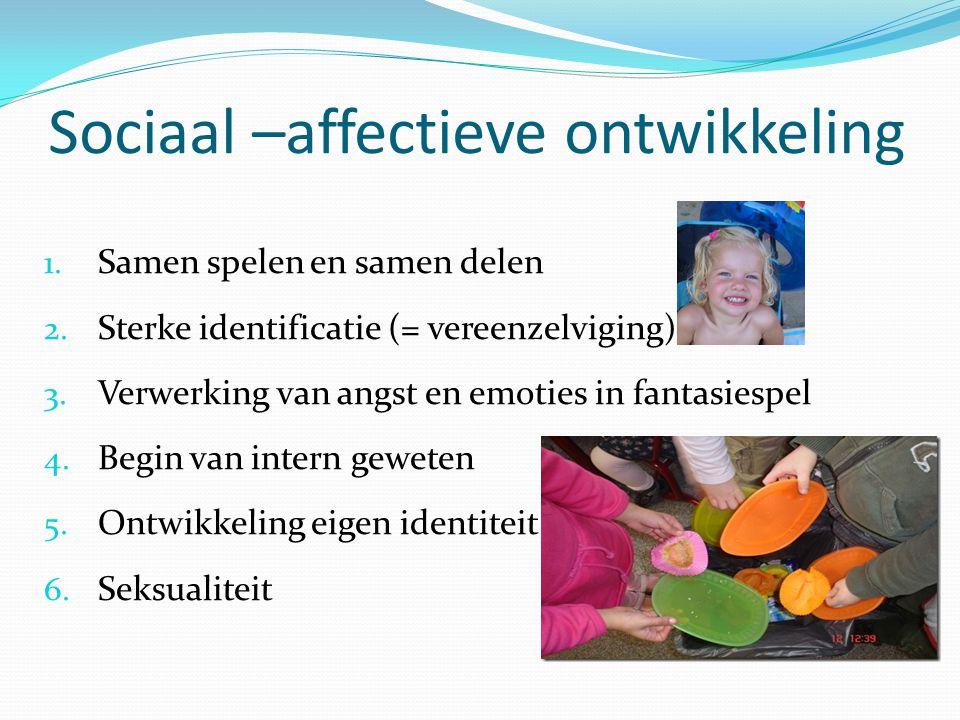 Sociaal –affectieve ontwikkeling 1. Samen spelen en samen delen 2. Sterke identificatie (= vereenzelviging) 3. Verwerking van angst en emoties in fant
