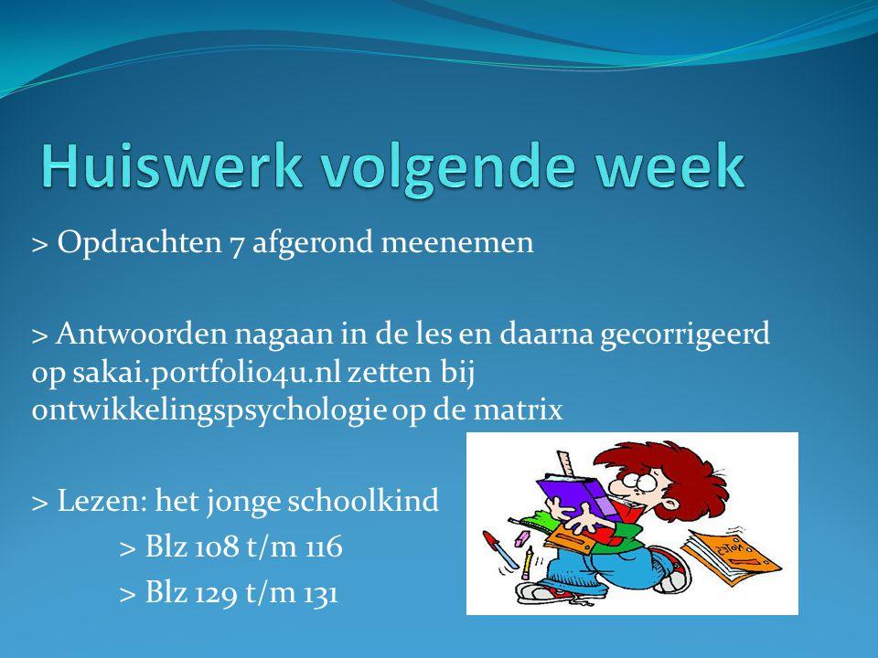 > Opdrachten 7 afgerond meenemen > Antwoorden nagaan in de les en daarna gecorrigeerd op sakai.portfolio4u.nl zetten bij ontwikkelingspsychologie op d