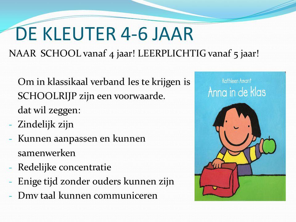 DE KLEUTER 4-6 JAAR NAAR SCHOOL vanaf 4 jaar! LEERPLICHTIG vanaf 5 jaar! Om in klassikaal verband les te krijgen is SCHOOLRIJP zijn een voorwaarde. da
