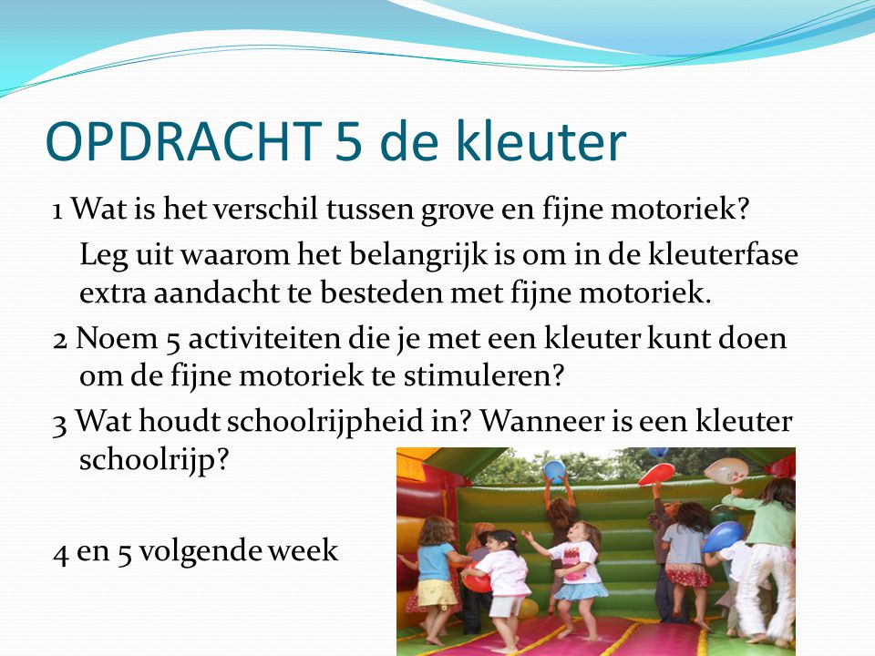 OPDRACHT 5 de kleuter 1 Wat is het verschil tussen grove en fijne motoriek.