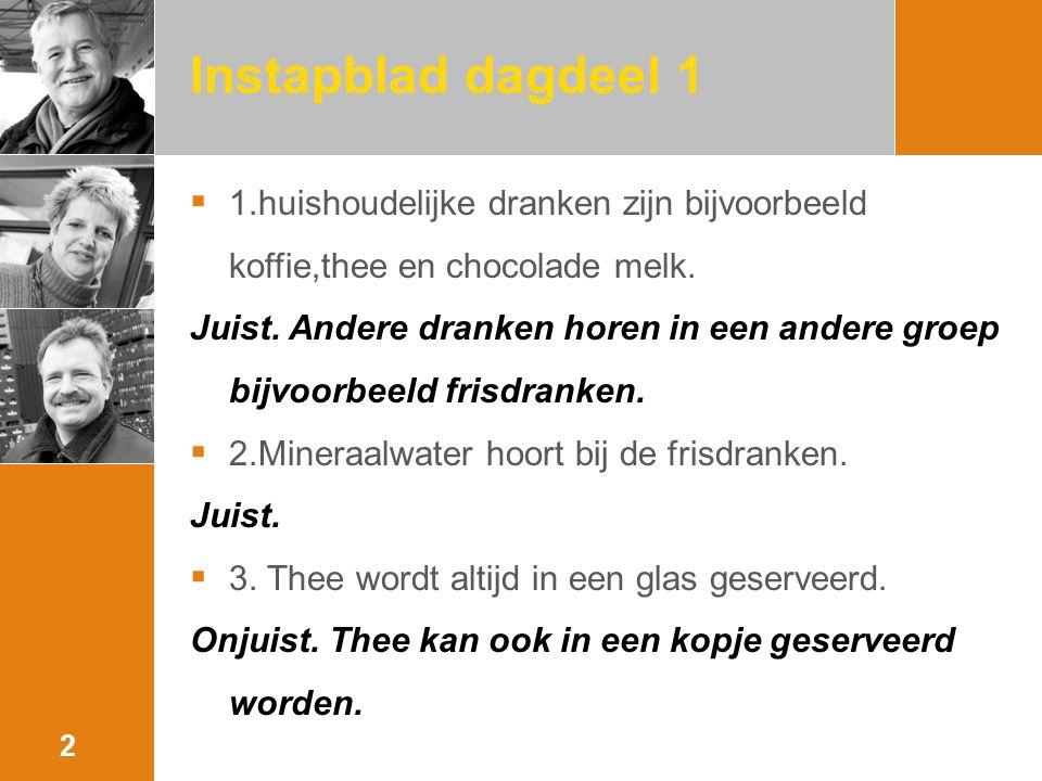 Instapblad dagdeel 1  1.huishoudelijke dranken zijn bijvoorbeeld koffie,thee en chocolade melk.