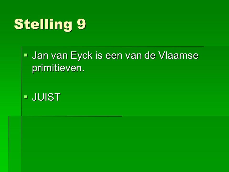 Stelling 9  Jan van Eyck is een van de Vlaamse primitieven.  JUIST