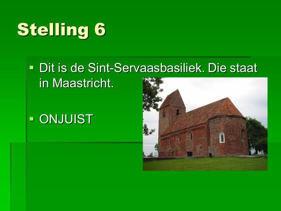 Stelling 6  Dit is de Sint-Servaasbasiliek. Die staat in Maastricht.  ONJUIST
