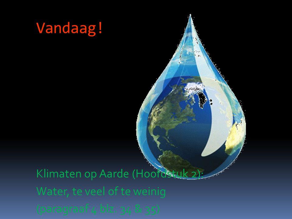 Vandaag! Klimaten op Aarde (Hoofdstuk 2): Water, te veel of te weinig (paragraaf 4 blz. 34 & 35)