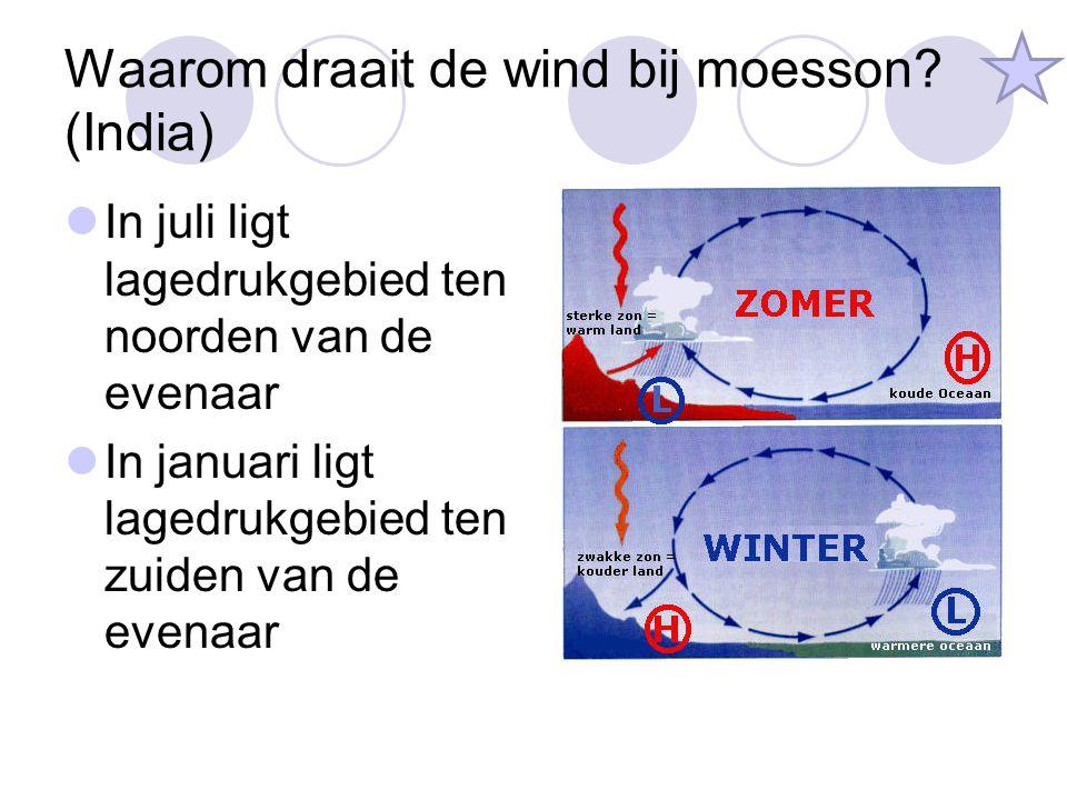 Waarom draait de wind bij moesson? (India) In juli ligt lagedrukgebied ten noorden van de evenaar In januari ligt lagedrukgebied ten zuiden van de eve