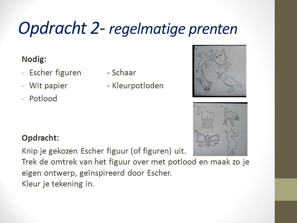 Opdracht 2- regelmatige prenten Nodig: -Escher figuren- Schaar -Wit papier- Kleurpotloden -Potlood Opdracht: Knip je gekozen Escher figuur (of figuren