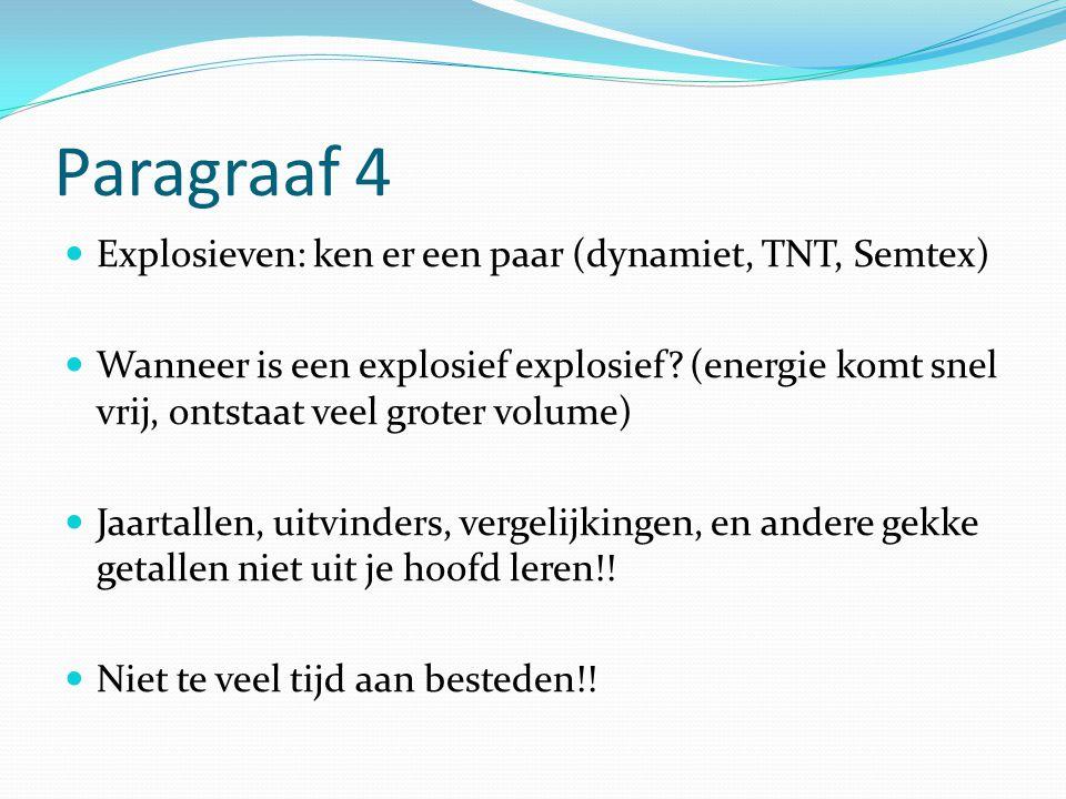 Paragraaf 4 Explosieven: ken er een paar (dynamiet, TNT, Semtex) Wanneer is een explosief explosief? (energie komt snel vrij, ontstaat veel groter vol