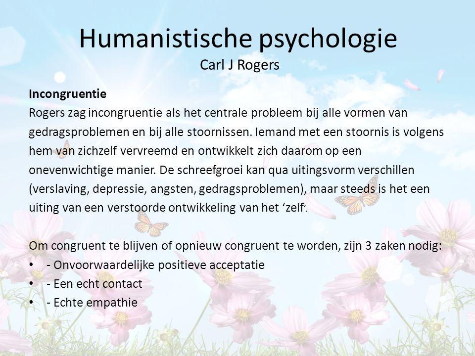 Humanistische psychologie Carl J Rogers Incongruentie Rogers zag incongruentie als het centrale probleem bij alle vormen van gedragsproblemen en bij a