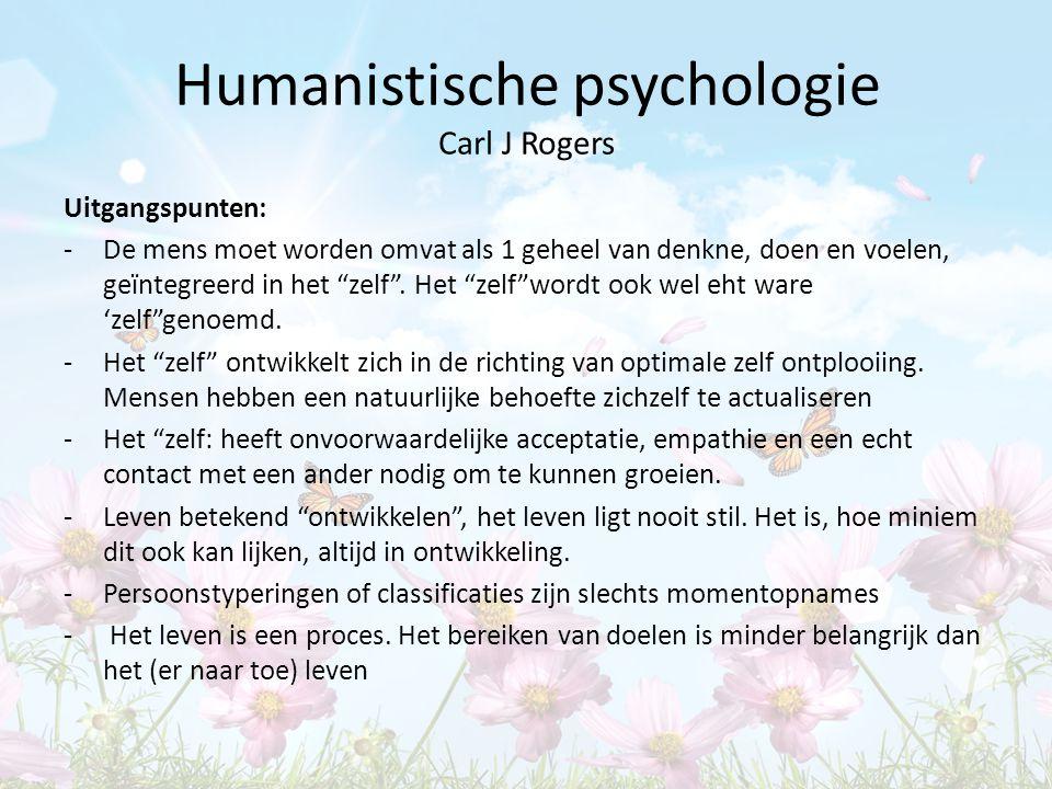 """Humanistische psychologie Carl J Rogers Uitgangspunten: -De mens moet worden omvat als 1 geheel van denkne, doen en voelen, geïntegreerd in het """"zelf"""""""