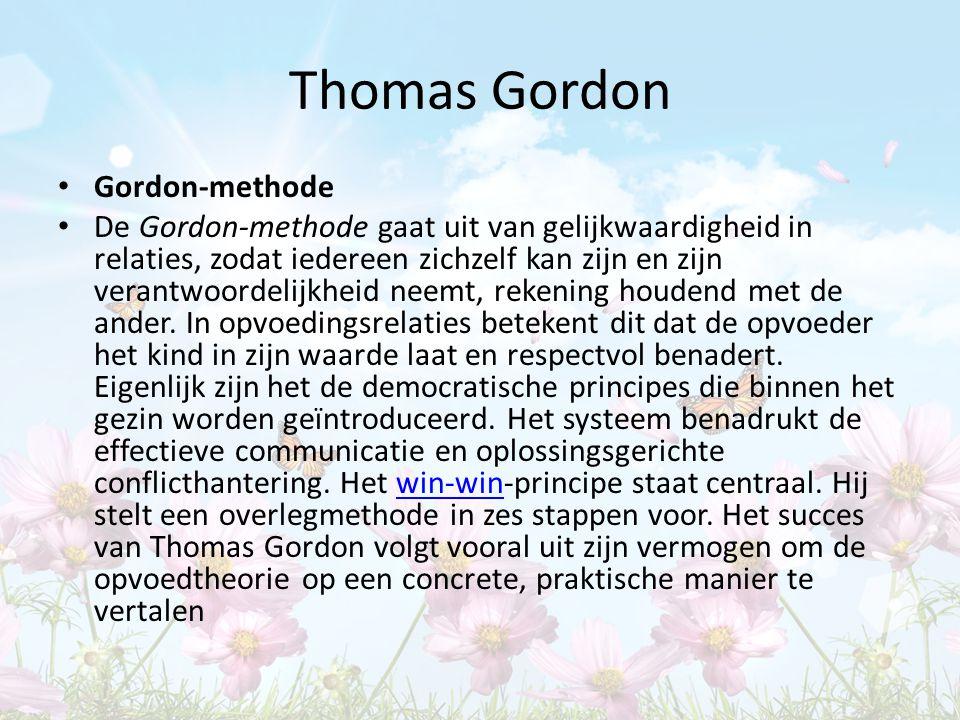 Thomas Gordon Gordon-methode De Gordon-methode gaat uit van gelijkwaardigheid in relaties, zodat iedereen zichzelf kan zijn en zijn verantwoordelijkhe