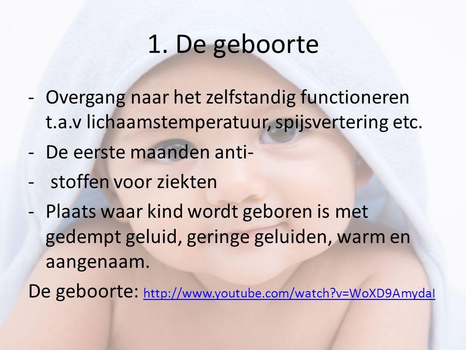 1. De geboorte -Overgang naar het zelfstandig functioneren t.a.v lichaamstemperatuur, spijsvertering etc. -De eerste maanden anti- - stoffen voor ziek