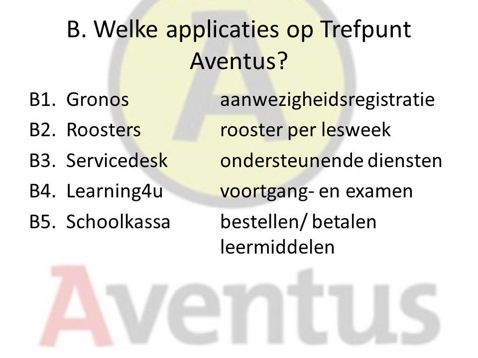 B. Welke applicaties op Trefpunt Aventus? B1. Gronosaanwezigheidsregistratie B2. Roostersrooster per lesweek B3. Servicedeskondersteunende diensten B4