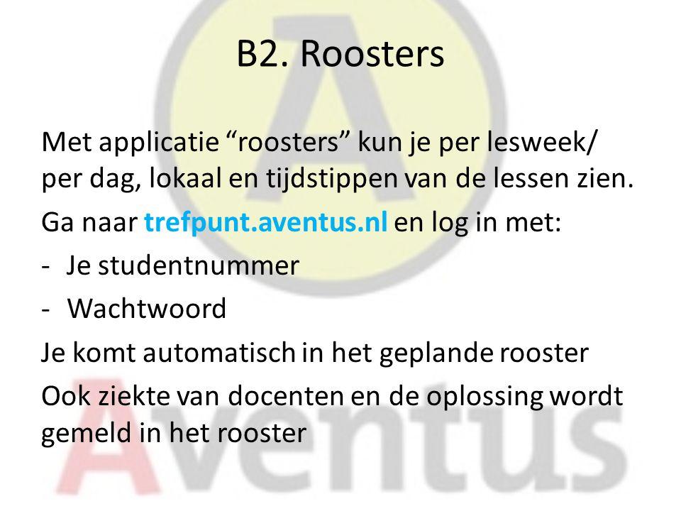 """B2. Roosters Met applicatie """"roosters"""" kun je per lesweek/ per dag, lokaal en tijdstippen van de lessen zien. Ga naar trefpunt.aventus.nl en log in me"""
