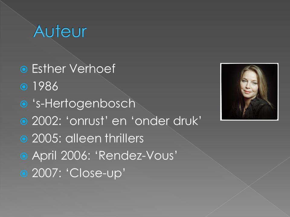  Esther Verhoef  1986  's-Hertogenbosch  2002: 'onrust' en 'onder druk'  2005: alleen thrillers  April 2006: 'Rendez-Vous'  2007: 'Close-up'