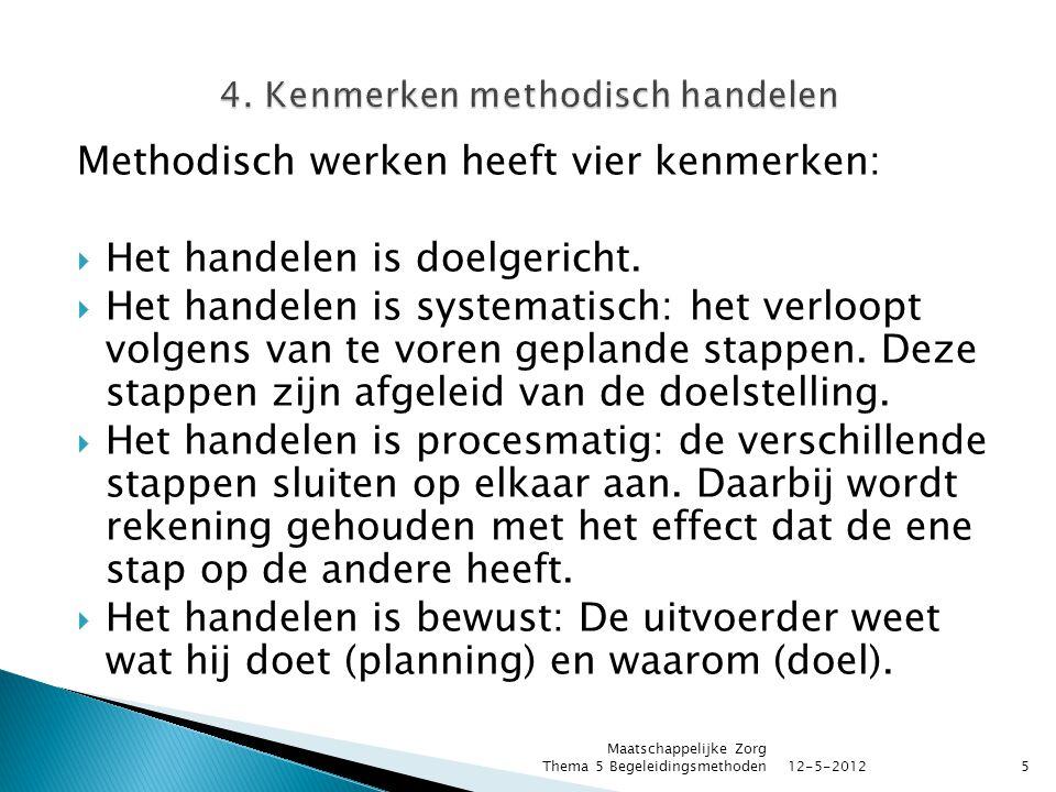 Methodisch werken heeft vier kenmerken:  Het handelen is doelgericht.  Het handelen is systematisch: het verloopt volgens van te voren geplande stap