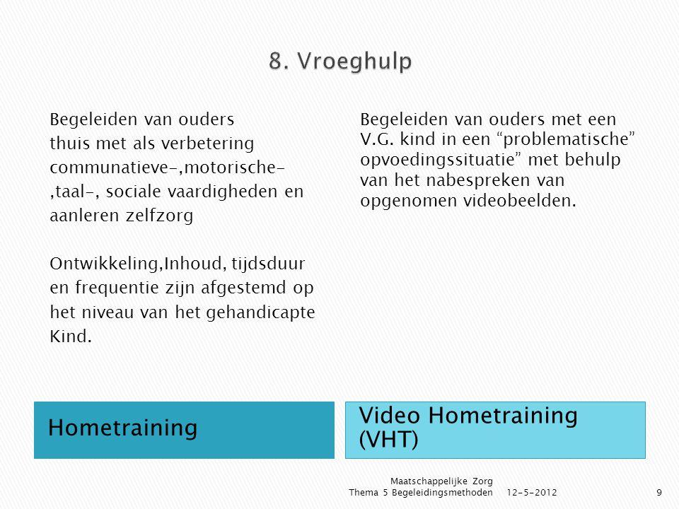 Hometraining Video Hometraining (VHT) Begeleiden van ouders thuis met als verbetering communatieve-,motorische-,taal-, sociale vaardigheden en aanlere