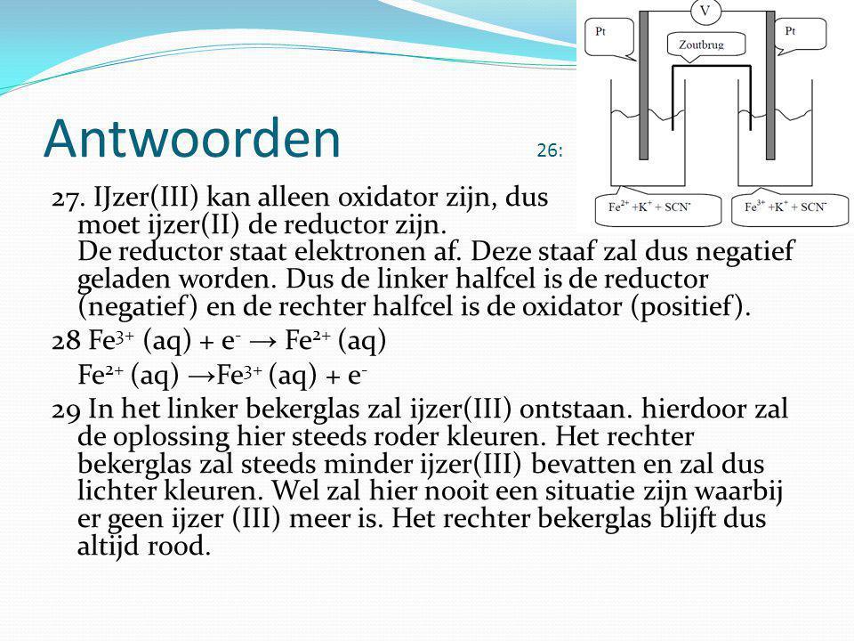 Antwoorden 26: 27.IJzer(III) kan alleen oxidator zijn, dus moet ijzer(II) de reductor zijn.