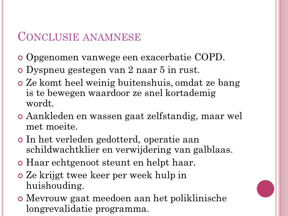 C ONCLUSIE ANAMNESE Opgenomen vanwege een exacerbatie COPD.