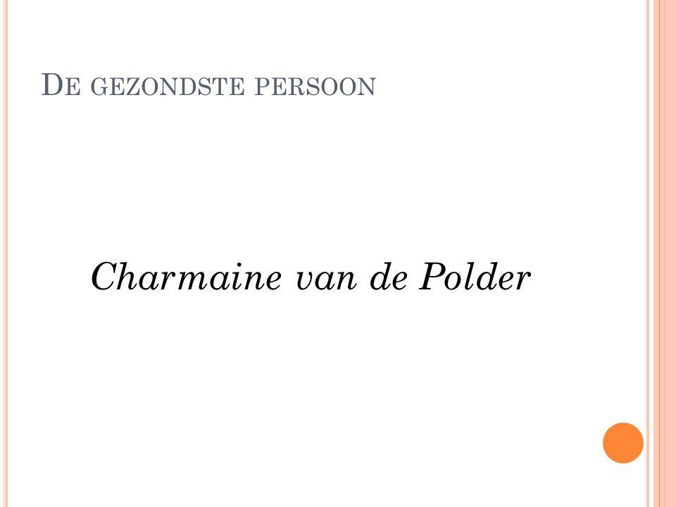 D E GEZONDSTE PERSOON Charmaine van de Polder