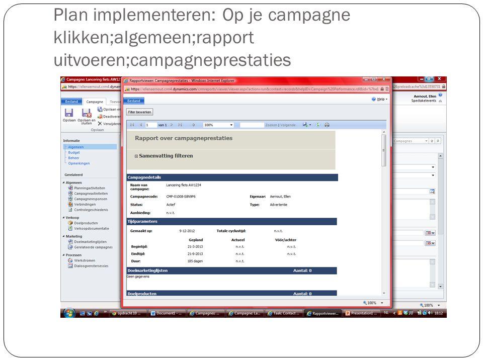 Plan implementeren: Op je campagne klikken;algemeen;rapport uitvoeren;campagneprestaties