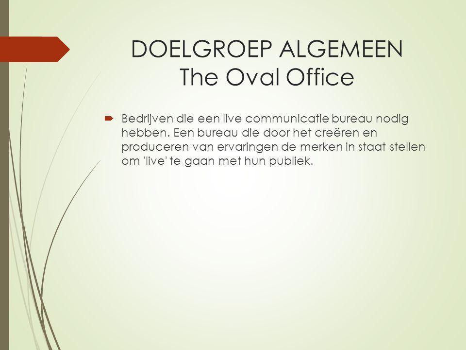 DOELGROEP ALGEMEEN The Oval Office  Bedrijven die een live communicatie bureau nodig hebben.