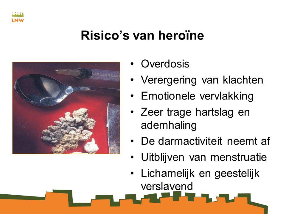 Risico's van heroïne Overdosis Verergering van klachten Emotionele vervlakking Zeer trage hartslag en ademhaling De darmactiviteit neemt af Uitblijven van menstruatie Lichamelijk en geestelijk verslavend