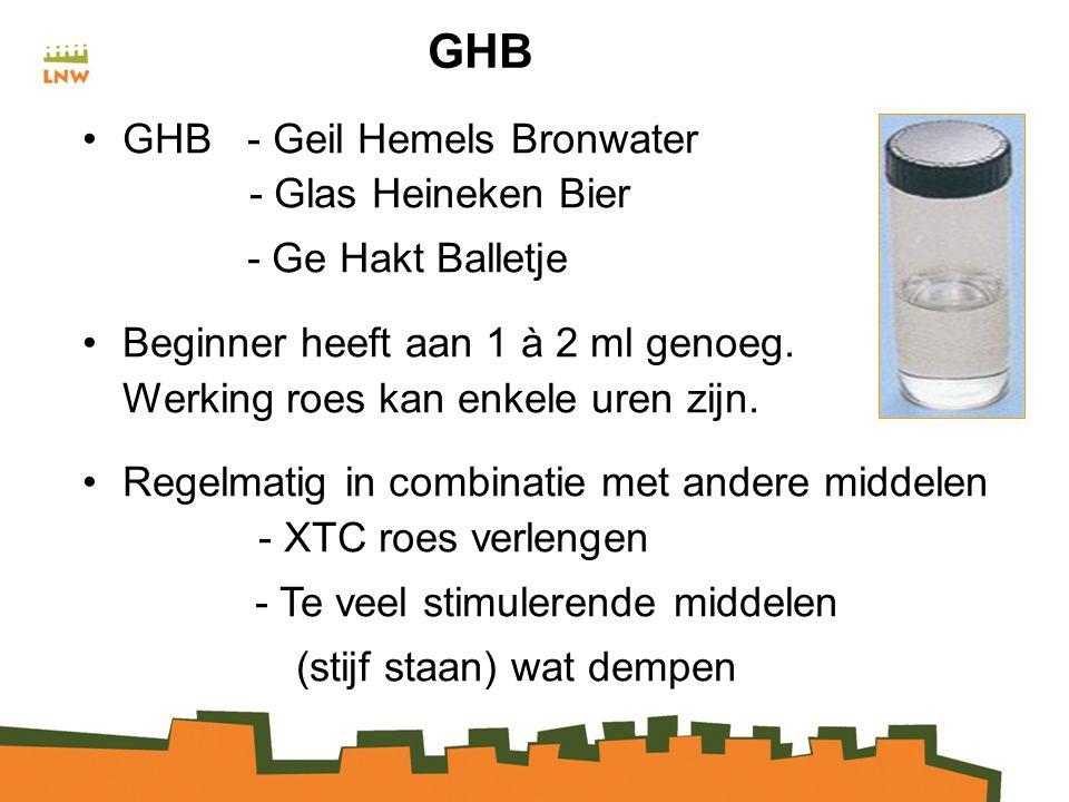 GHB GHB - Geil Hemels Bronwater - Glas Heineken Bier - Ge Hakt Balletje Beginner heeft aan 1 à 2 ml genoeg.