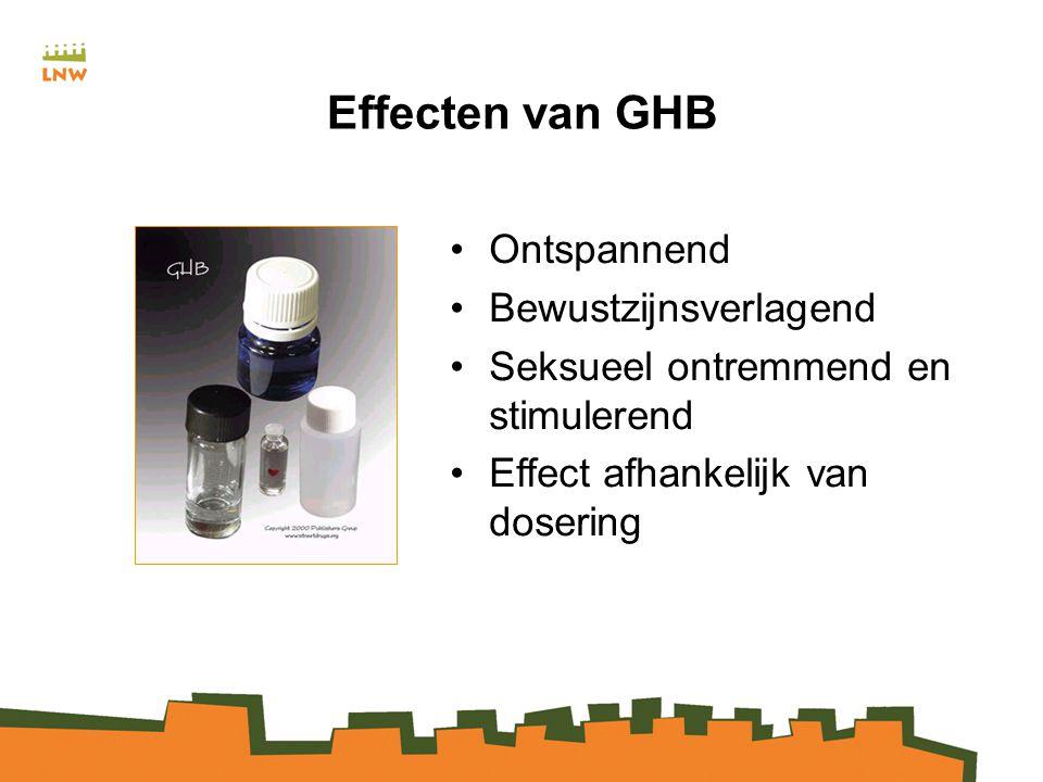 Effecten van GHB Ontspannend Bewustzijnsverlagend Seksueel ontremmend en stimulerend Effect afhankelijk van dosering