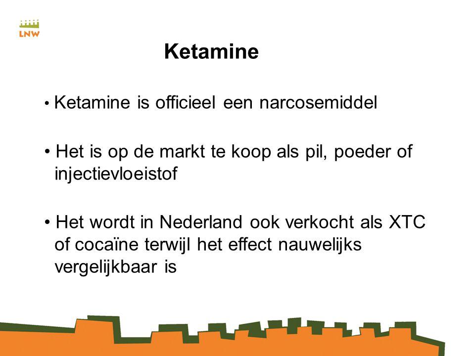 Ketamine Ketamine is officieel een narcosemiddel Het is op de markt te koop als pil, poeder of injectievloeistof Het wordt in Nederland ook verkocht als XTC of cocaïne terwijl het effect nauwelijks vergelijkbaar is