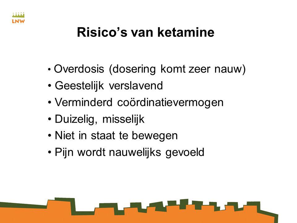 Risico's van ketamine Overdosis (dosering komt zeer nauw) Geestelijk verslavend Verminderd coördinatievermogen Duizelig, misselijk Niet in staat te bewegen Pijn wordt nauwelijks gevoeld