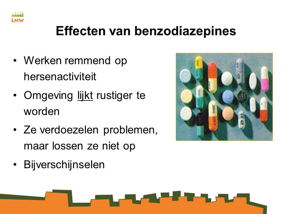 Effecten van benzodiazepines Werken remmend op hersenactiviteit Omgeving lijkt rustiger te worden Ze verdoezelen problemen, maar lossen ze niet op Bijverschijnselen