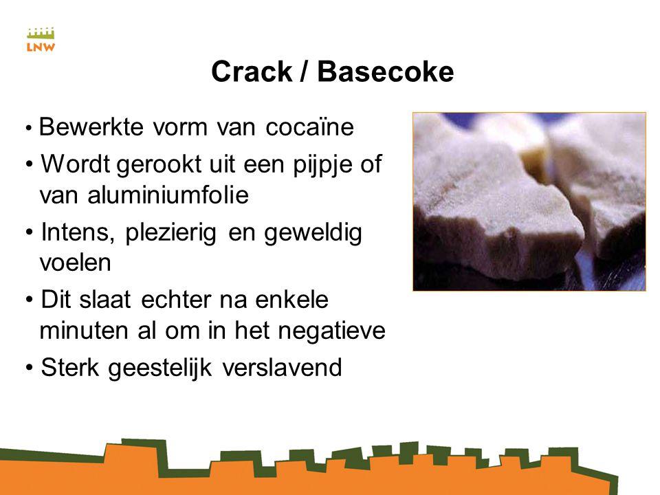 Crack / Basecoke Bewerkte vorm van cocaïne Wordt gerookt uit een pijpje of van aluminiumfolie Intens, plezierig en geweldig voelen Dit slaat echter na enkele minuten al om in het negatieve Sterk geestelijk verslavend