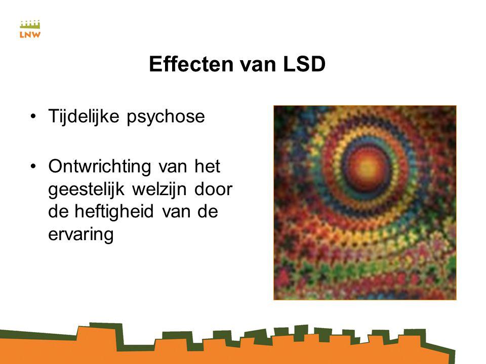Effecten van LSD Tijdelijke psychose Ontwrichting van het geestelijk welzijn door de heftigheid van de ervaring