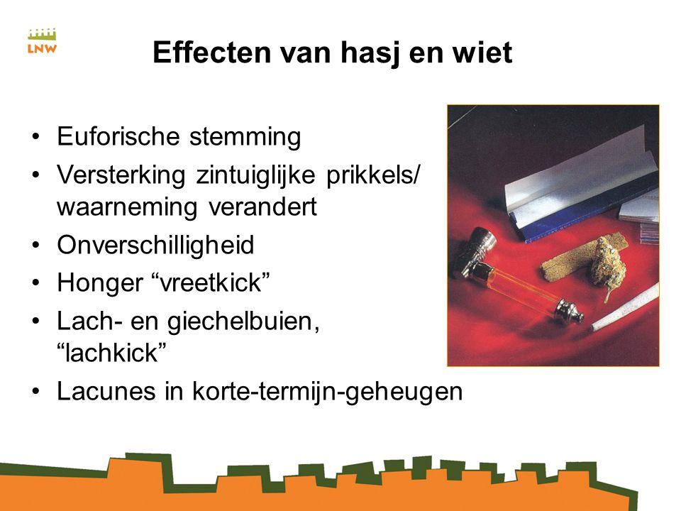 Effecten van hasj en wiet Euforische stemming Versterking zintuiglijke prikkels/ waarneming verandert Onverschilligheid Honger vreetkick Lach- en giechelbuien, lachkick Lacunes in korte-termijn-geheugen