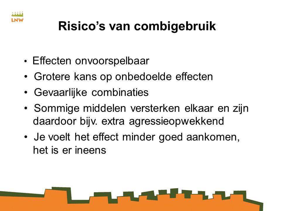 Risico's van combigebruik Effecten onvoorspelbaar Grotere kans op onbedoelde effecten Gevaarlijke combinaties Sommige middelen versterken elkaar en zijn daardoor bijv.