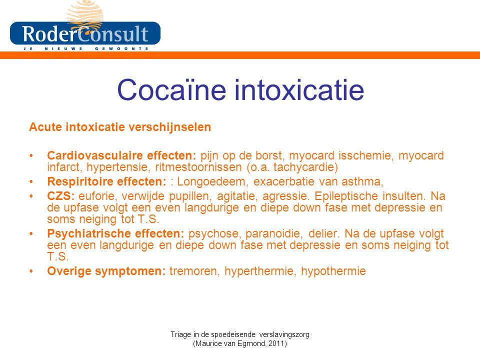 Cocaïne intoxicatie Acute intoxicatie verschijnselen Cardiovasculaire effecten: pijn op de borst, myocard isschemie, myocard infarct, hypertensie, ritmestoornissen (o.a.