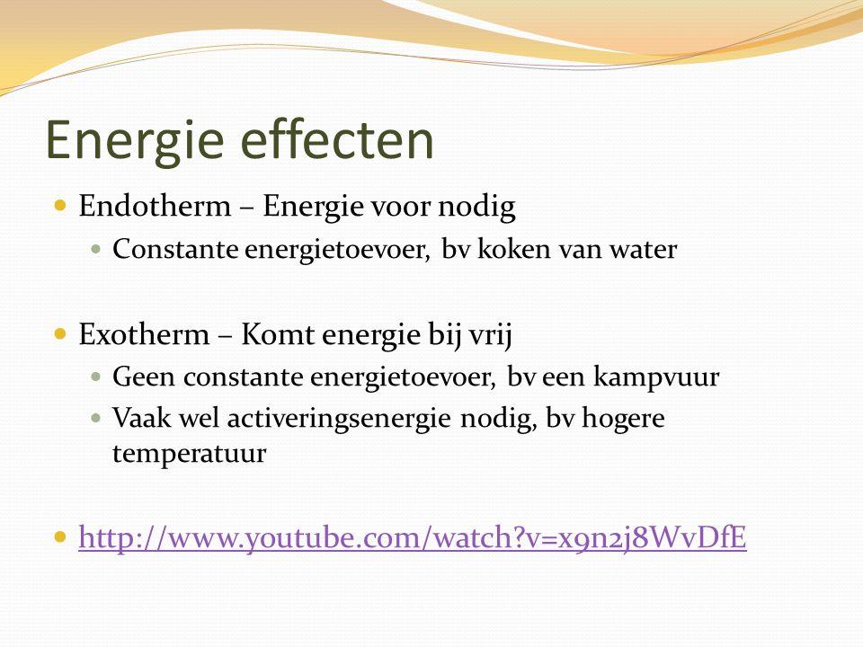 Energie effecten Endotherm – Energie voor nodig Constante energietoevoer, bv koken van water Exotherm – Komt energie bij vrij Geen constante energieto