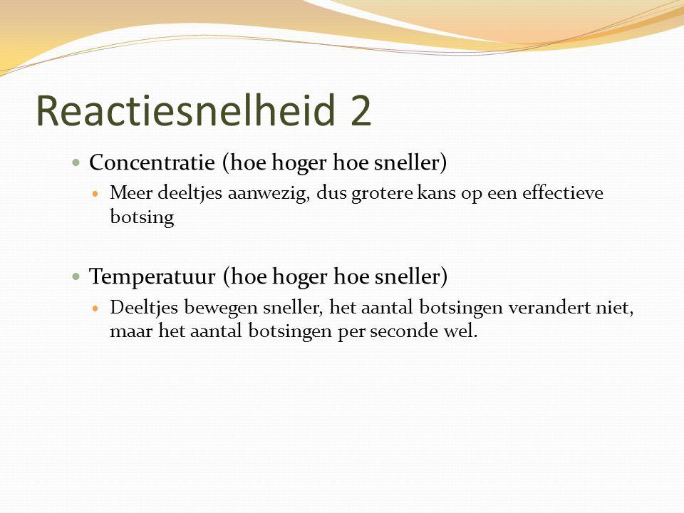 Reactiesnelheid 2 Concentratie (hoe hoger hoe sneller) Meer deeltjes aanwezig, dus grotere kans op een effectieve botsing Temperatuur (hoe hoger hoe s