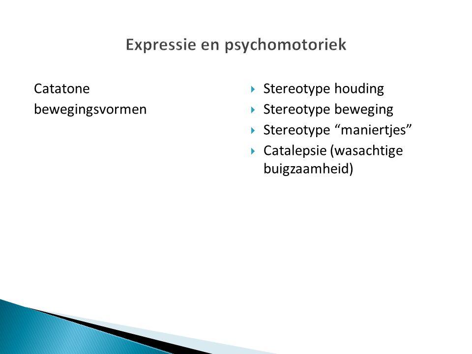 "Catatone bewegingsvormen  Stereotype houding  Stereotype beweging  Stereotype ""maniertjes""  Catalepsie (wasachtige buigzaamheid)"