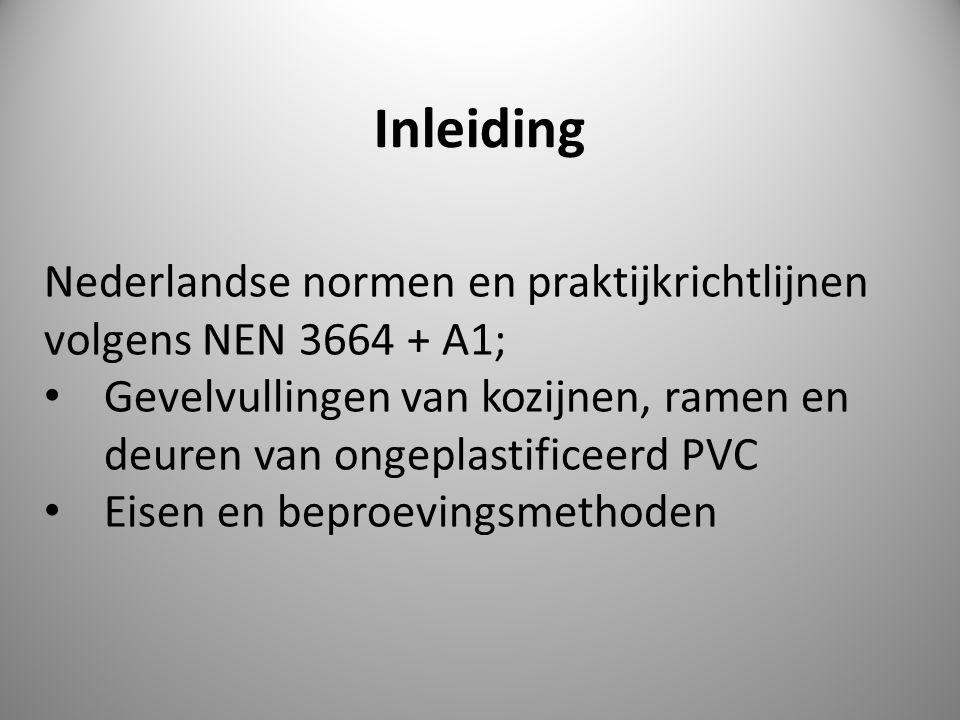Inleiding Nederlandse normen en praktijkrichtlijnen volgens NEN 3664 + A1; Gevelvullingen van kozijnen, ramen en deuren van ongeplastificeerd PVC Eise