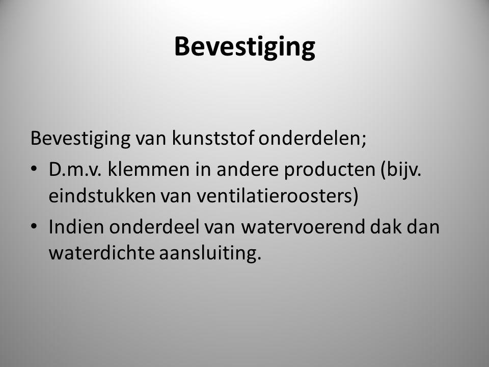 Bevestiging Bevestiging van kunststof onderdelen; D.m.v. klemmen in andere producten (bijv. eindstukken van ventilatieroosters) Indien onderdeel van w