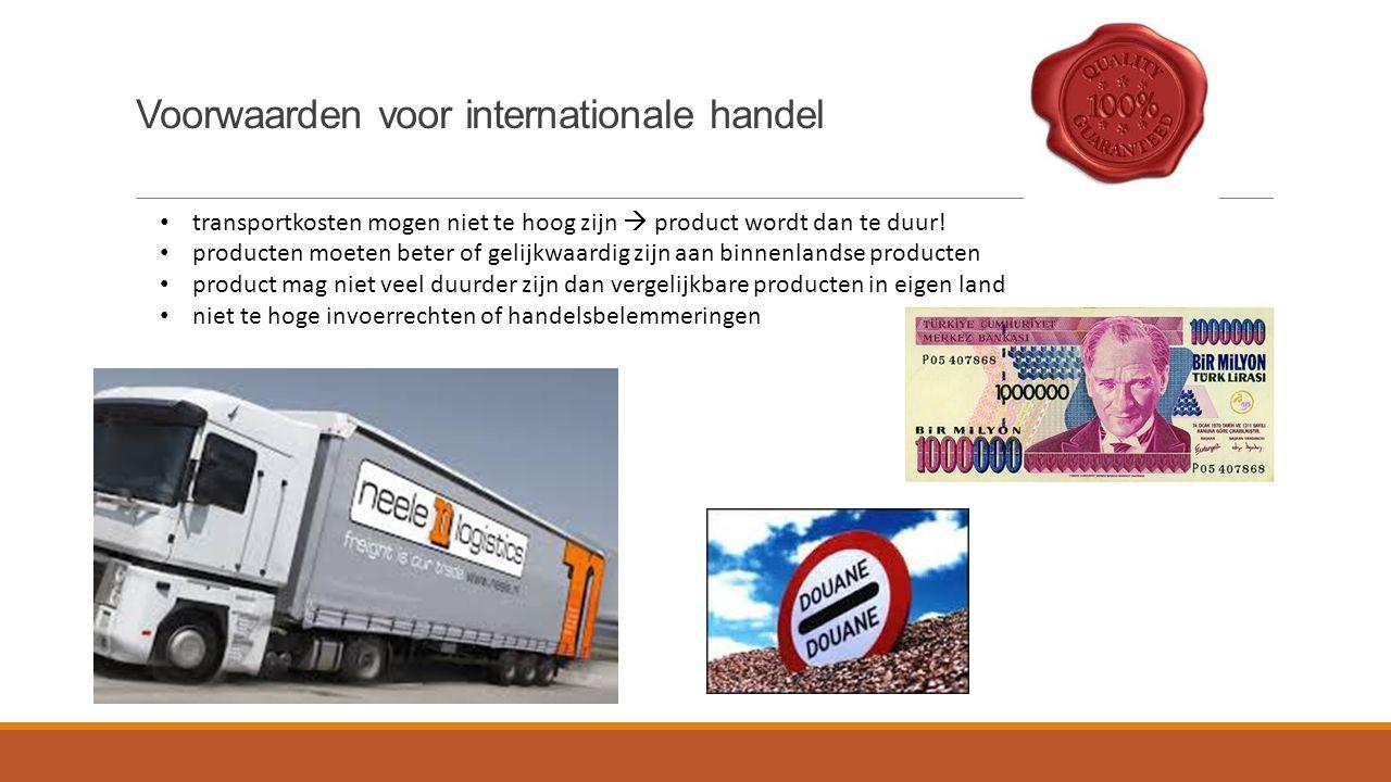 Voorwaarden voor internationale handel transportkosten mogen niet te hoog zijn  product wordt dan te duur! producten moeten beter of gelijkwaardig zi