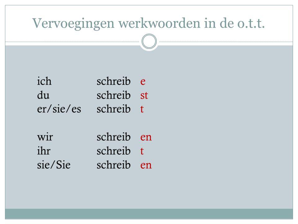 Vervoegingen werkwoorden in de o.t.t. e st t en t ichschreib duschreib er/sie/esschreib wirschreib ihrschreib sie/Sieschreib