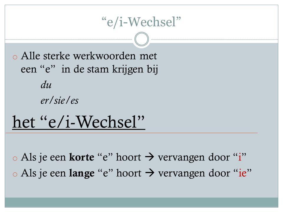 """""""e/i-Wechsel"""" o Alle sterke werkwoorden met een """"e"""" in de stam krijgen bij du er/sie/es het """"e/i-Wechsel"""" o Als je een korte """"e"""" hoort  vervangen doo"""