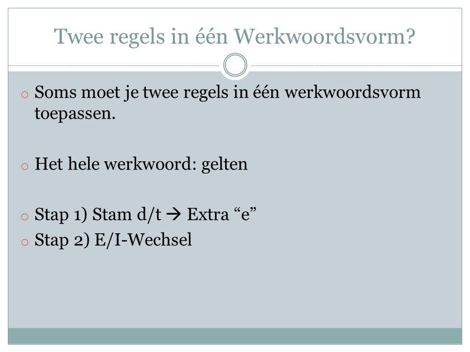 Twee regels in één Werkwoordsvorm? o Soms moet je twee regels in één werkwoordsvorm toepassen. o Het hele werkwoord: gelten o Stap 1) Stam d/t  Extra