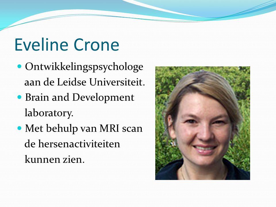 Eveline Crone Ontwikkelingspsychologe aan de Leidse Universiteit.