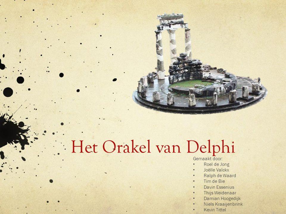 Het Orakel van Delphi Gemaakt door: Roel de Jong Joëlle Valckx Ralph de Waard Tim de Bie Davin Essenius Thijs Weidenaar Damian Hoogedijk Niels Kraaije