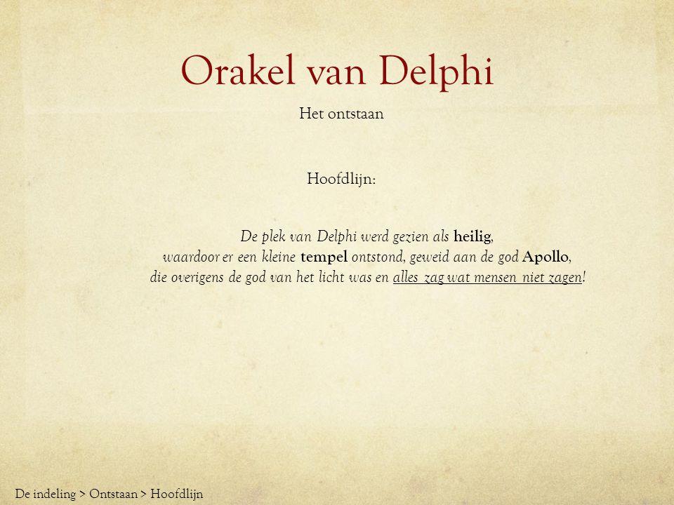 Orakel van Delphi Het ontstaan De plek van Delphi werd gezien als heilig, waardoor er een kleine tempel ontstond, geweid aan de god Apollo, die overig