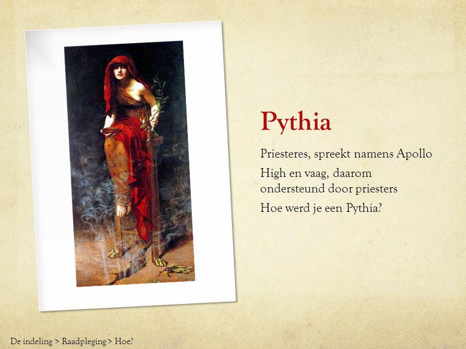 Pythia Priesteres, spreekt namens Apollo High en vaag, daarom ondersteund door priesters Hoe werd je een Pythia? De indeling > Raadpleging > Hoe?