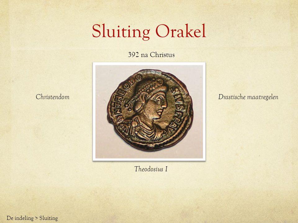 Sluiting Orakel Theodosius I 392 na Christus Christendom Drastische maatregelen De indeling > Sluiting